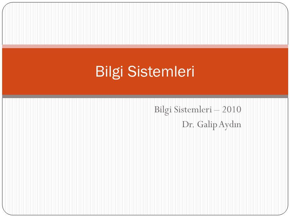 Bilgi Sistemleri – 2010 Dr. Galip Aydın