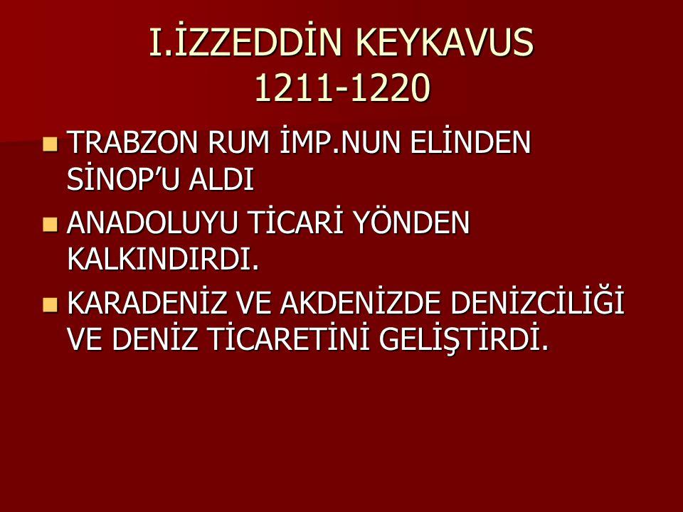 I.İZZEDDİN KEYKAVUS 1211-1220 TRABZON RUM İMP.NUN ELİNDEN SİNOP'U ALDI