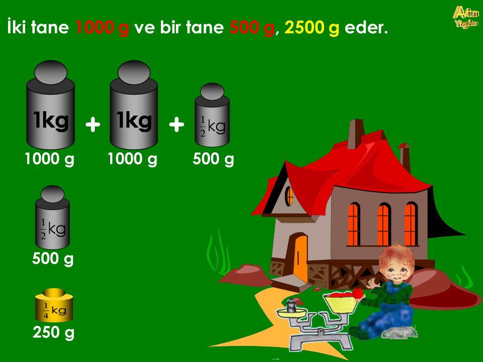 İki tane 1000 g ve bir tane 500 g, 2500 g eder.