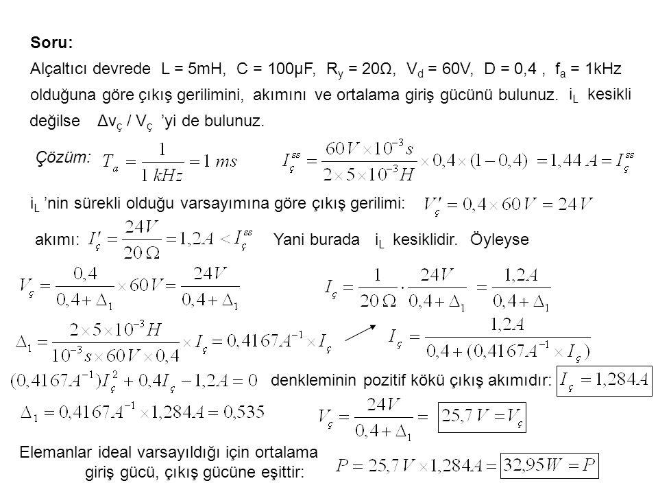 Soru: Alçaltıcı devrede L = 5mH, C = 100μF, Ry = 20Ω, Vd = 60V, D = 0,4 , fa = 1kHz. olduğuna göre.