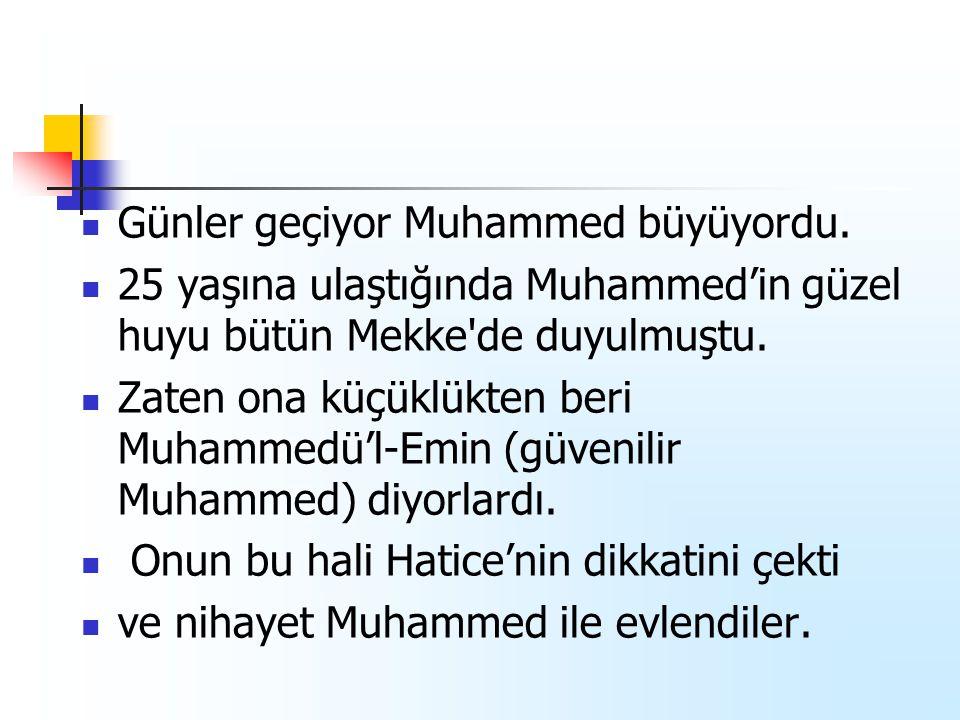 Günler geçiyor Muhammed büyüyordu.