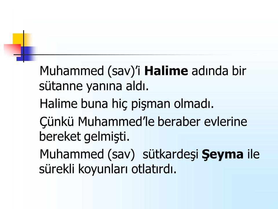 Muhammed (sav)'i Halime adında bir sütanne yanına aldı.