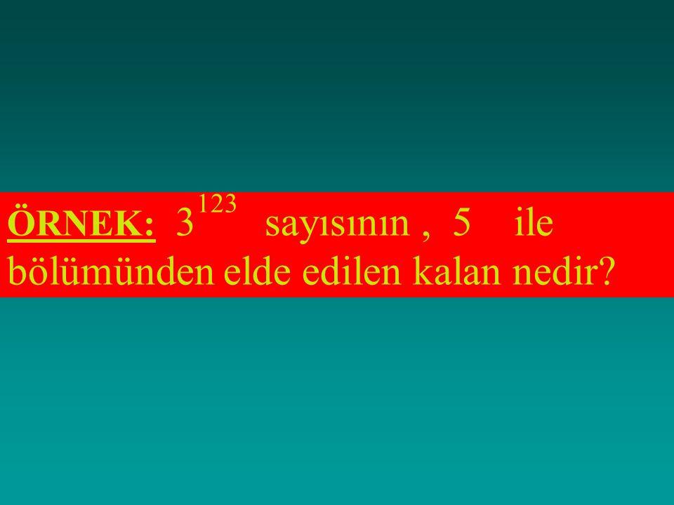 ÖRNEK: 3123 sayısının , 5 ile bölümünden elde edilen kalan nedir