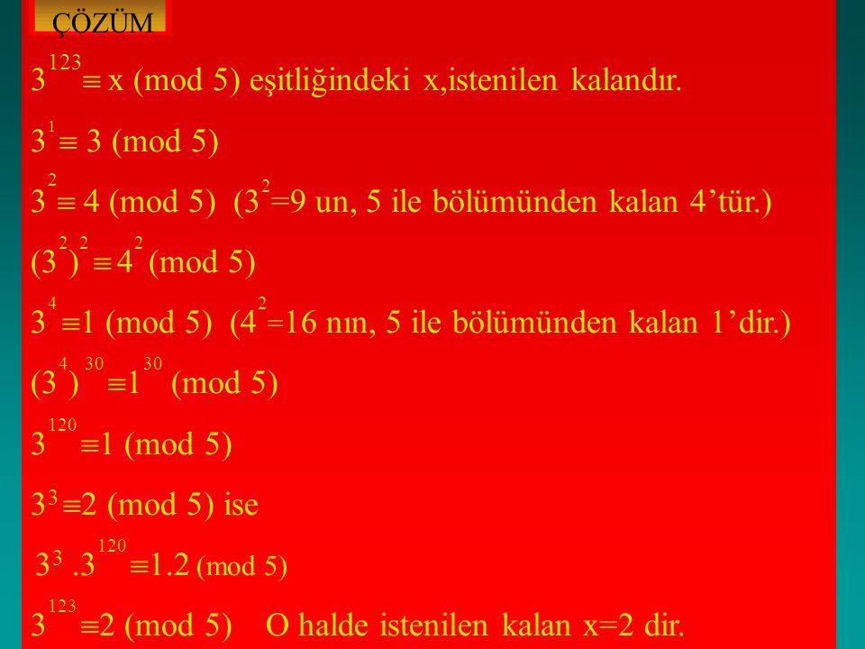 3123 x (mod 5) eşitliğindeki x,istenilen kalandır. 31  3 (mod 5)