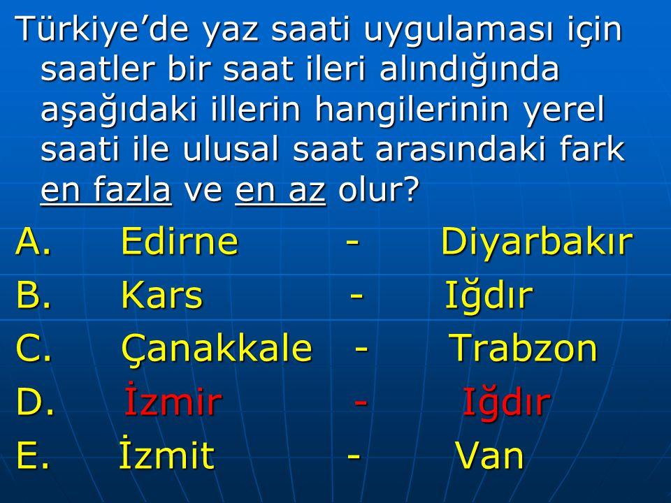 A. Edirne - Diyarbakır B. Kars - Iğdır C. Çanakkale - Trabzon