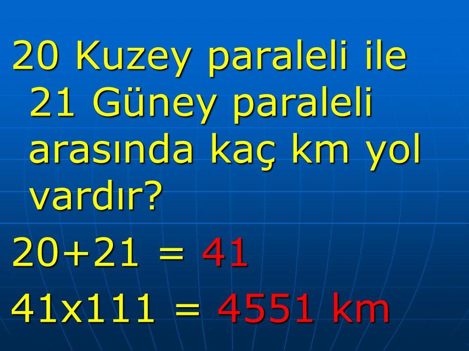20 Kuzey paraleli ile 21 Güney paraleli arasında kaç km yol vardır