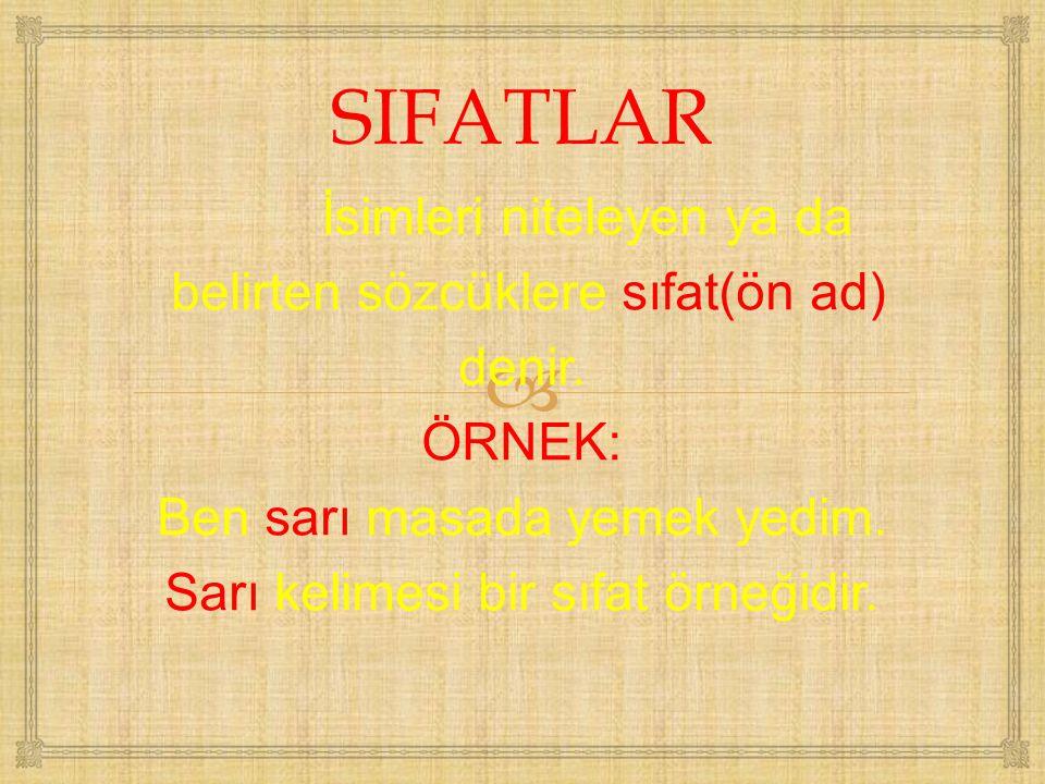 SIFATLAR İsimleri niteleyen ya da belirten sözcüklere sıfat(ön ad)