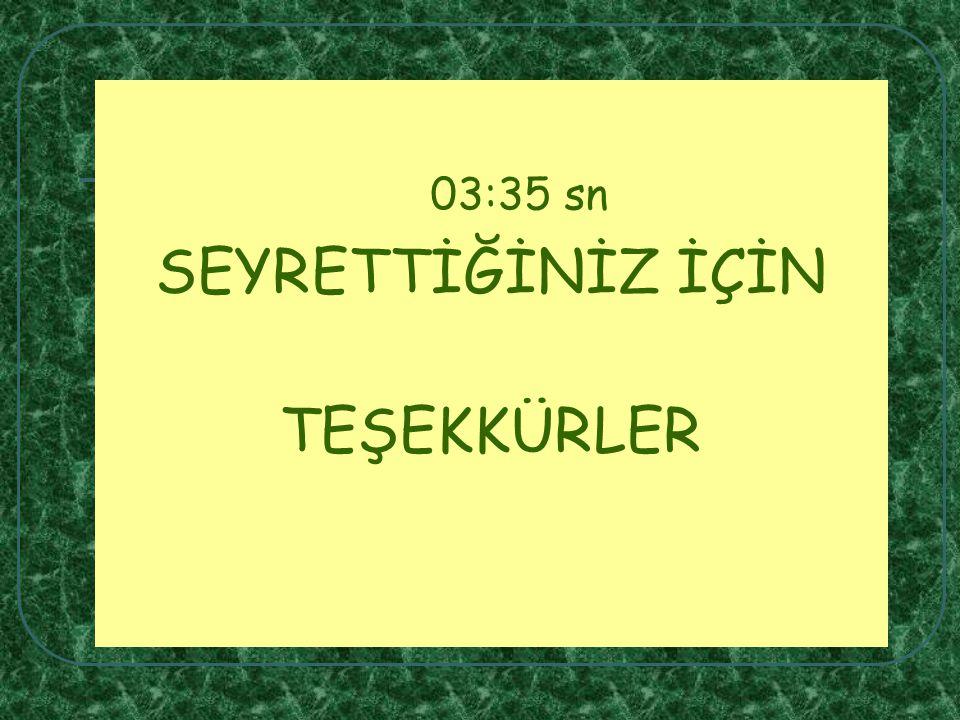 03:35 sn SEYRETTİĞİNİZ İÇİN TEŞEKKÜRLER
