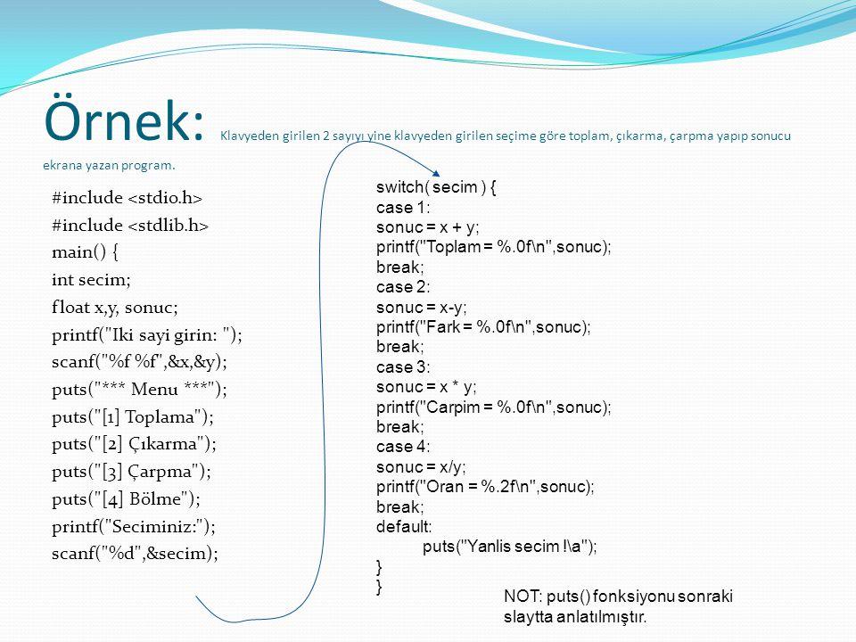 Örnek: Klavyeden girilen 2 sayıyı yine klavyeden girilen seçime göre toplam, çıkarma, çarpma yapıp sonucu ekrana yazan program.