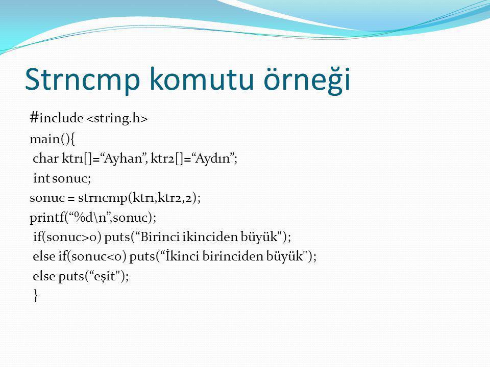 Strncmp komutu örneği #include <string.h> main(){