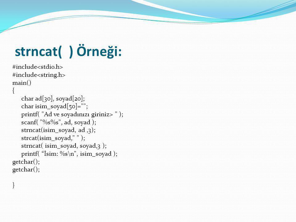 strncat( ) Örneği: #include<stdio.h> #include<string.h>