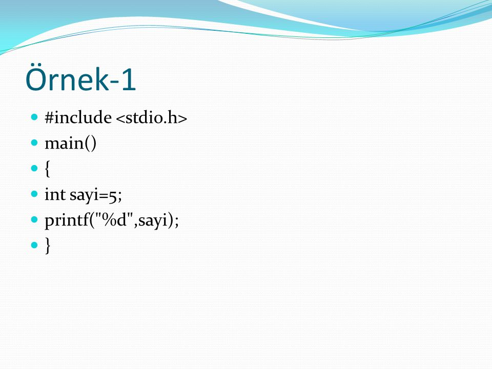 Örnek-1 #include <stdio.h> main() { int sayi=5;