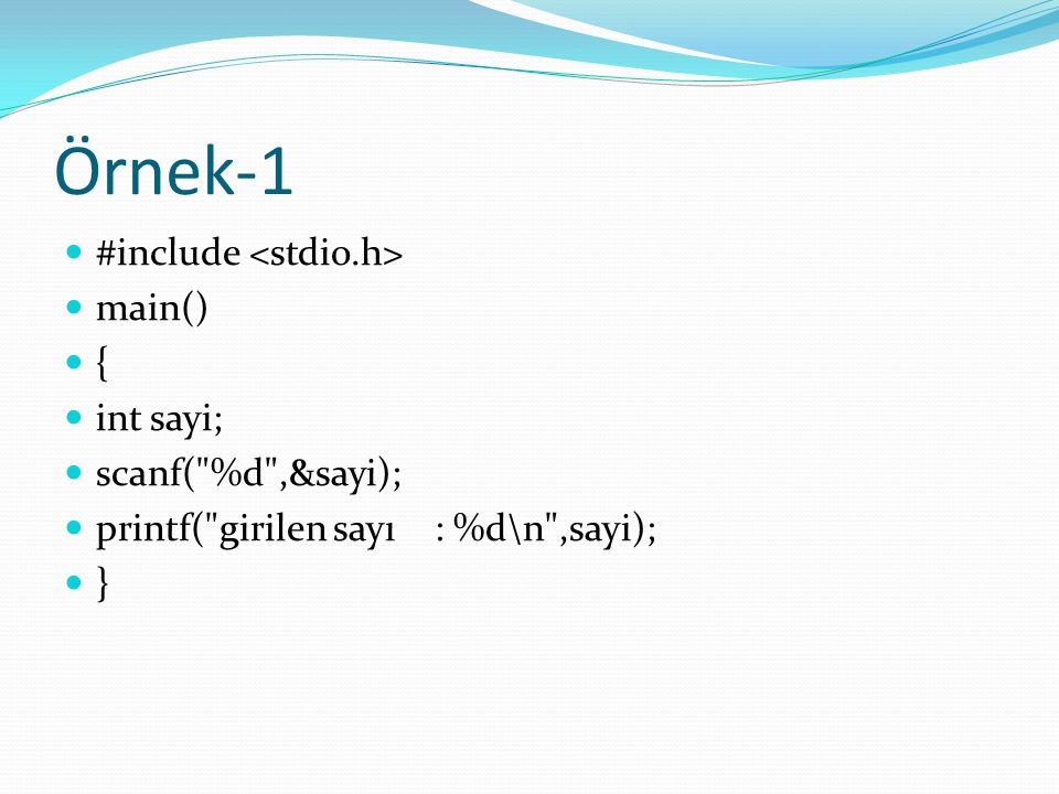 Örnek-1 #include <stdio.h> main() { int sayi; scanf( %d ,&sayi);