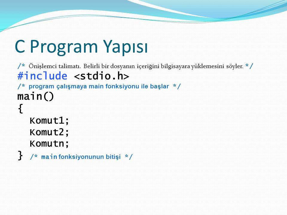 C Program Yapısı #include <stdio.h> main() {