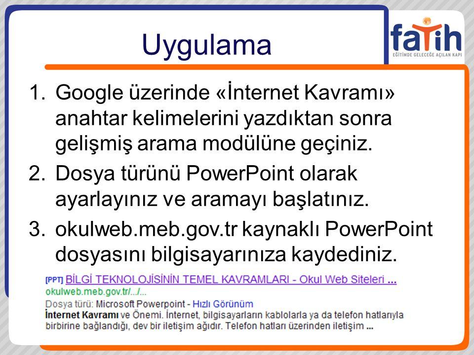 Uygulama Google üzerinde «İnternet Kavramı» anahtar kelimelerini yazdıktan sonra gelişmiş arama modülüne geçiniz.