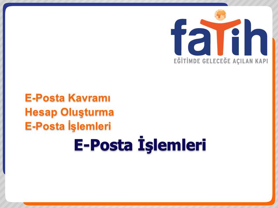 E-Posta İşlemleri E-Posta Kavramı Hesap Oluşturma E-Posta İşlemleri