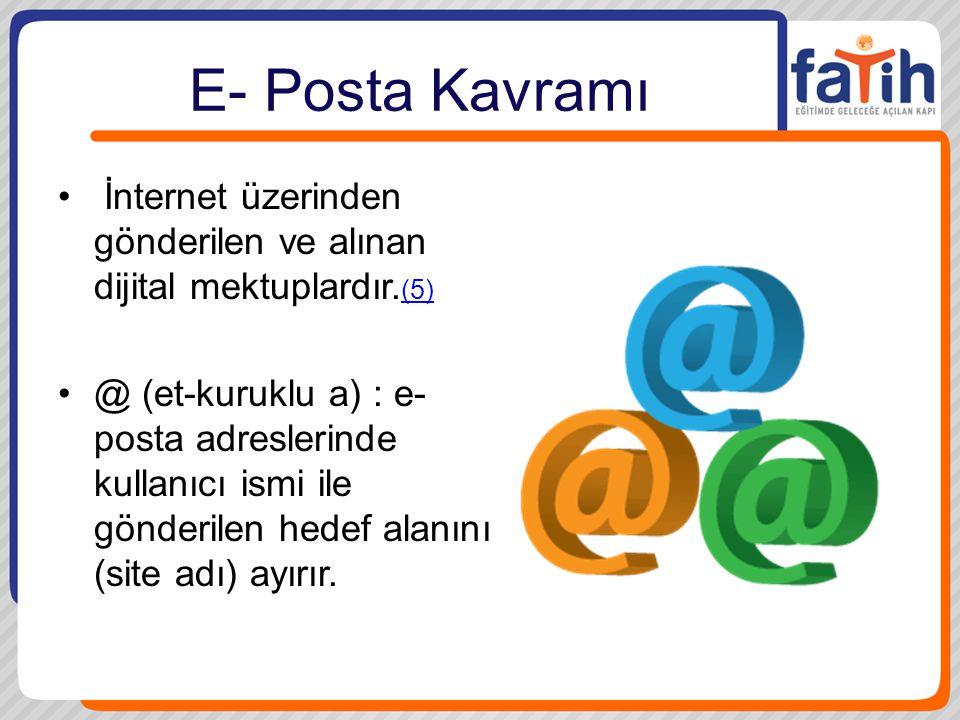 E- Posta Kavramı İnternet üzerinden gönderilen ve alınan dijital mektuplardır.(5)