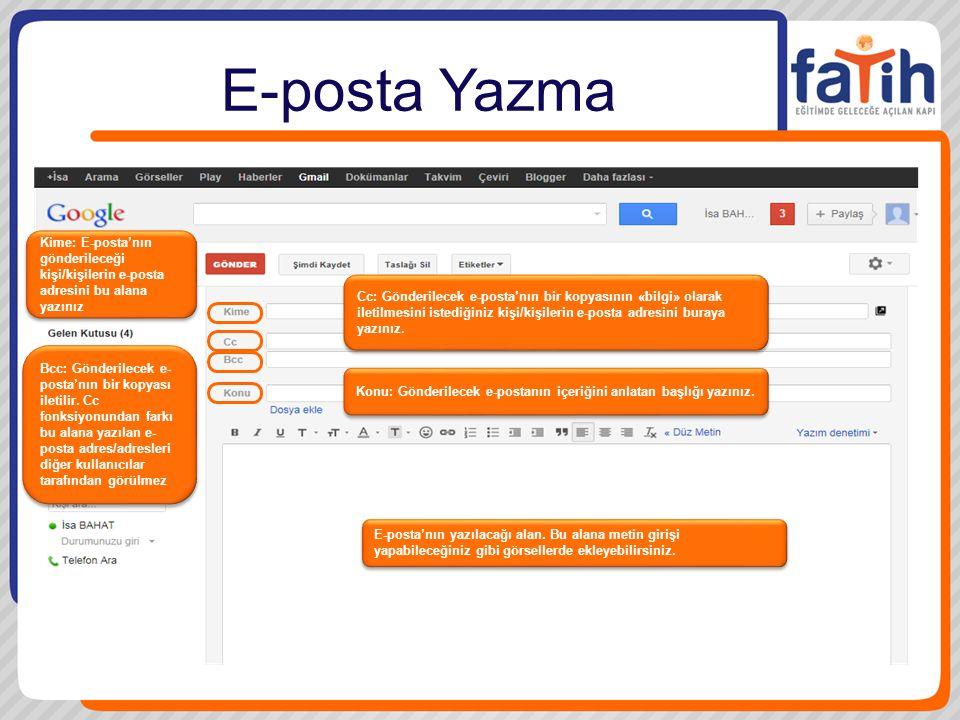 E-posta Yazma Kime: E-posta'nın gönderileceği kişi/kişilerin e-posta adresini bu alana yazınız.