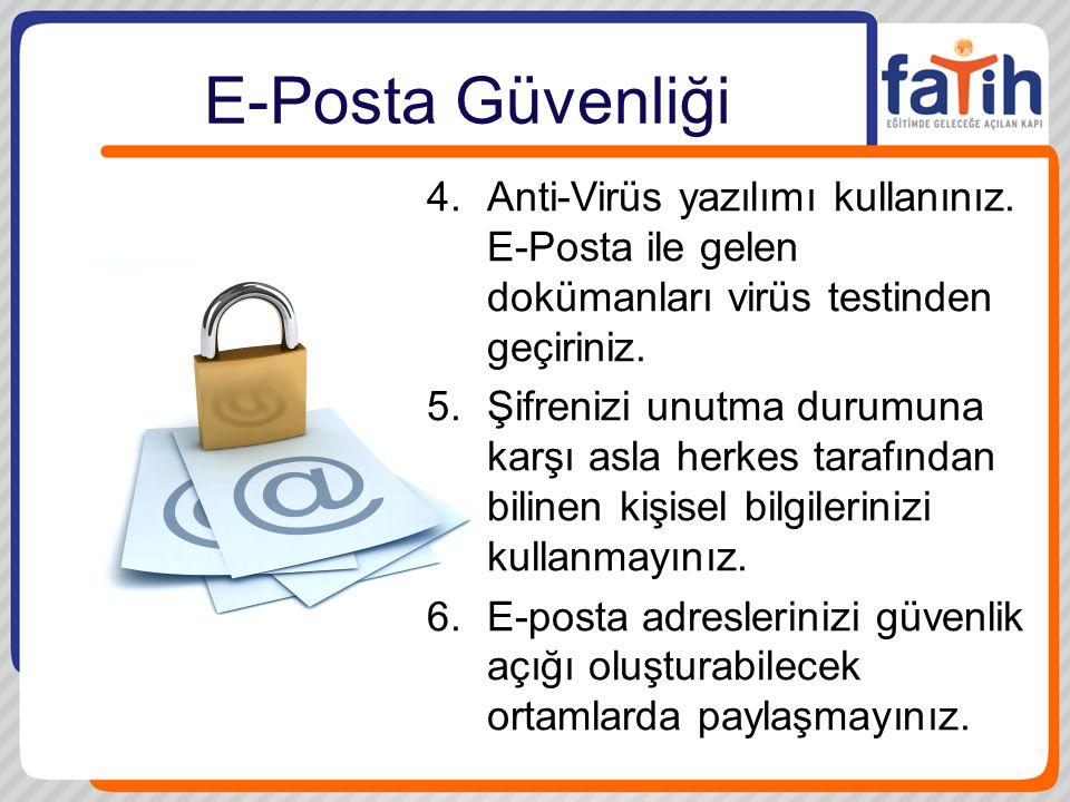 E-Posta Güvenliği Anti-Virüs yazılımı kullanınız. E-Posta ile gelen dokümanları virüs testinden geçiriniz.