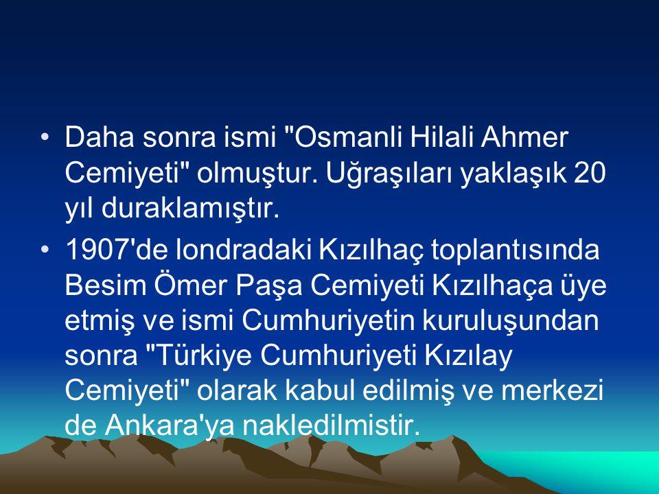 Daha sonra ismi Osmanli Hilali Ahmer Cemiyeti olmuştur