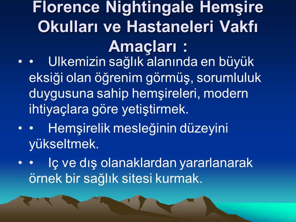Florence Nightingale Hemşire Okulları ve Hastaneleri Vakfı Amaçları :