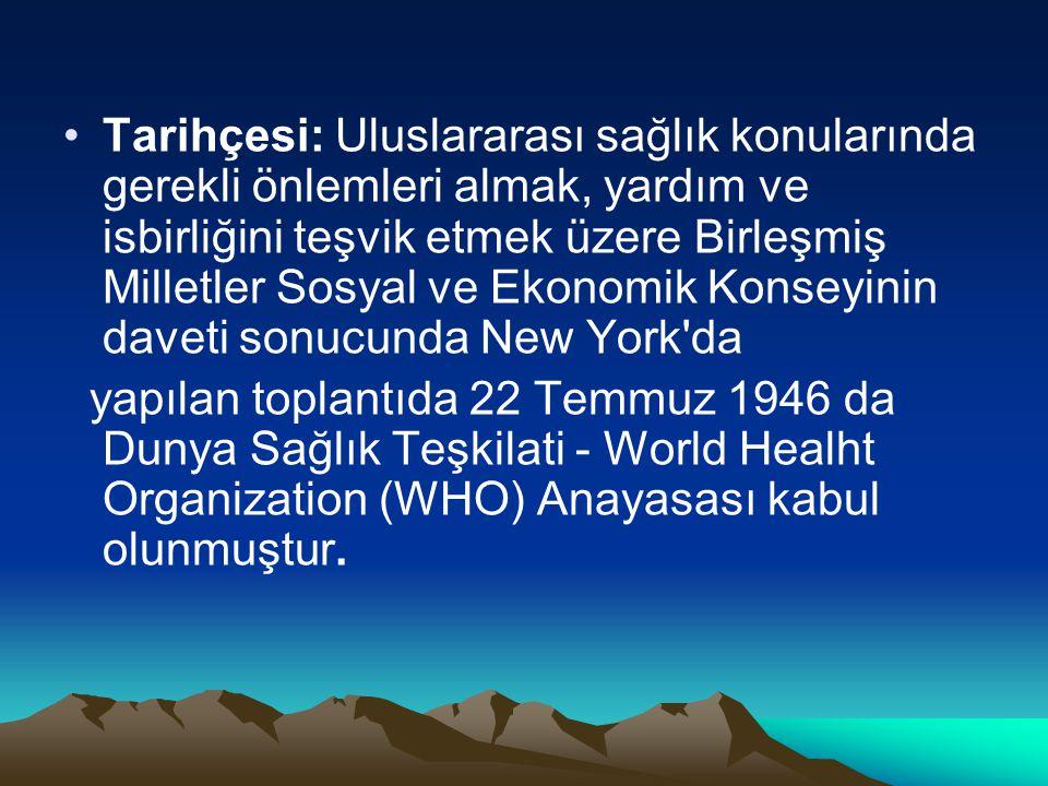 Tarihçesi: Uluslararası sağlık konularında gerekli önlemleri almak, yardım ve isbirliğini teşvik etmek üzere Birleşmiş Milletler Sosyal ve Ekonomik Konseyinin daveti sonucunda New York da