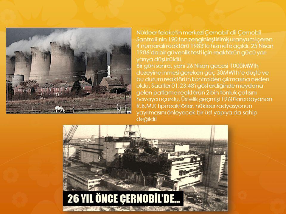 Nükleer felaketin merkezi Çernobil'di