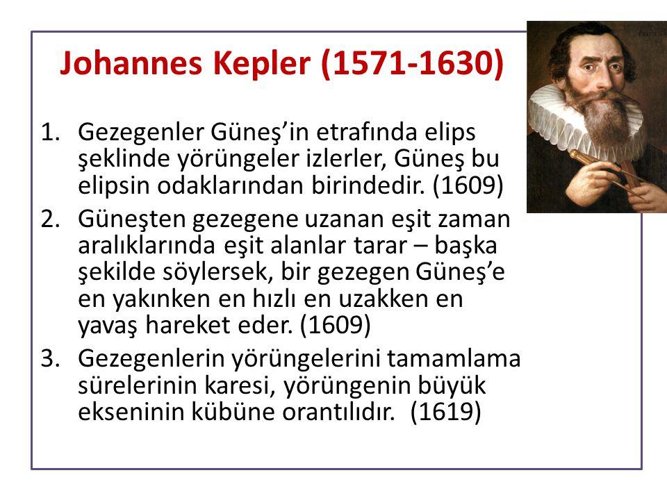 Johannes Kepler (1571-1630) Gezegenler Güneş'in etrafında elips şeklinde yörüngeler izlerler, Güneş bu elipsin odaklarından birindedir. (1609)