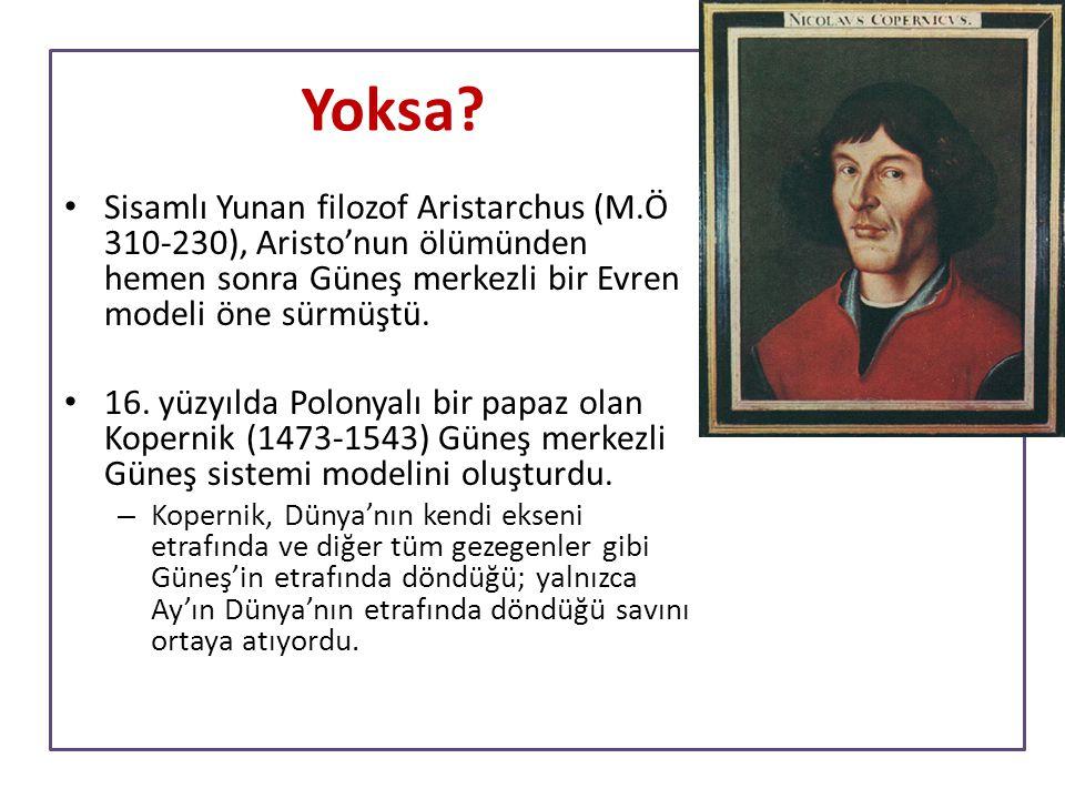 Yoksa Sisamlı Yunan filozof Aristarchus (M.Ö 310-230), Aristo'nun ölümünden hemen sonra Güneş merkezli bir Evren modeli öne sürmüştü.