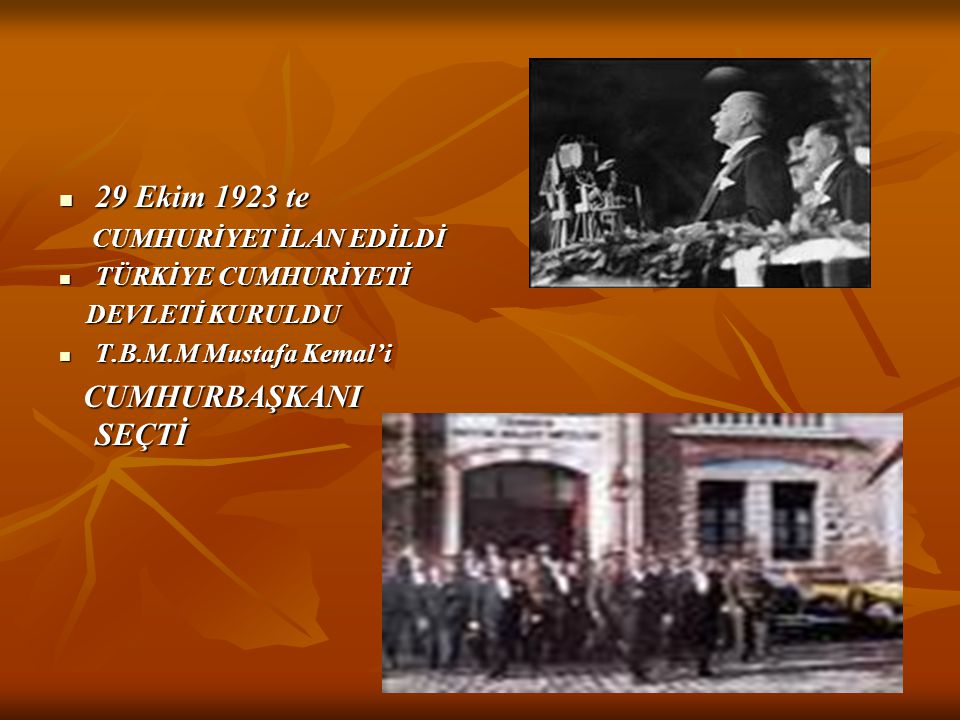 29 Ekim 1923 te CUMHURBAŞKANI SEÇTİ CUMHURİYET İLAN EDİLDİ