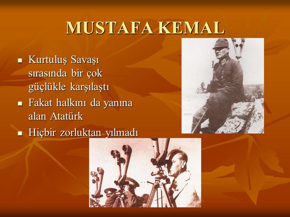 MUSTAFA KEMAL Kurtuluş Savaşı sırasında bir çok güçlükle karşılaştı
