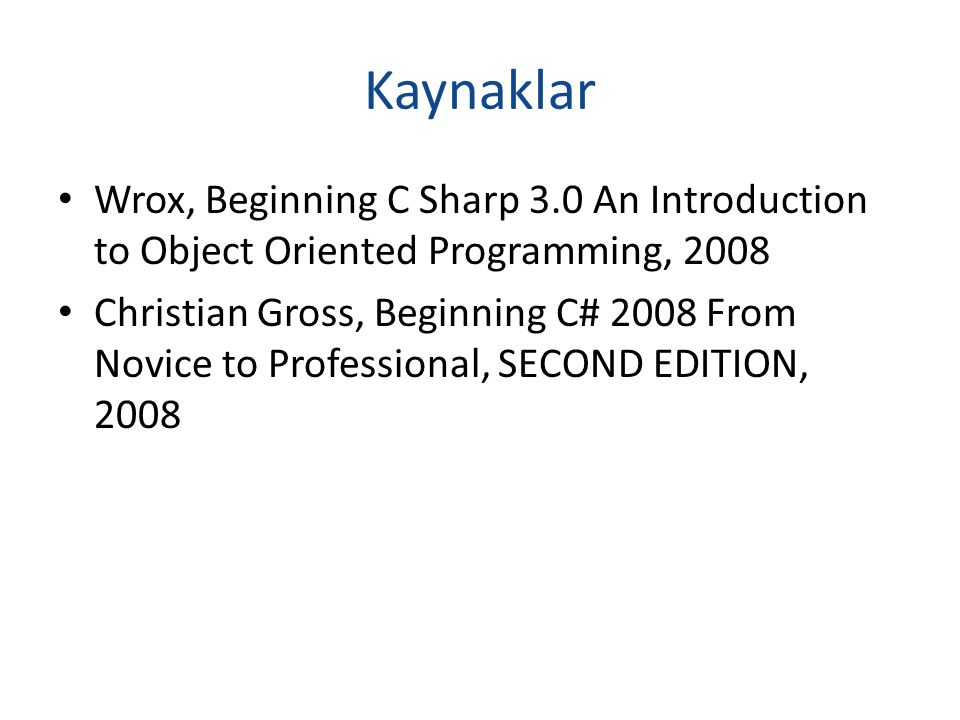 Kaynaklar Wrox, Beginning C Sharp 3.0 An Introduction to Object Oriented Programming, 2008.