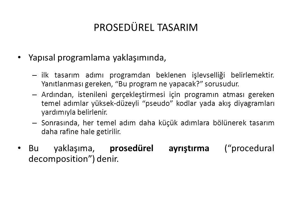 PROSEDÜREL TASARIM Yapısal programlama yaklaşımında,