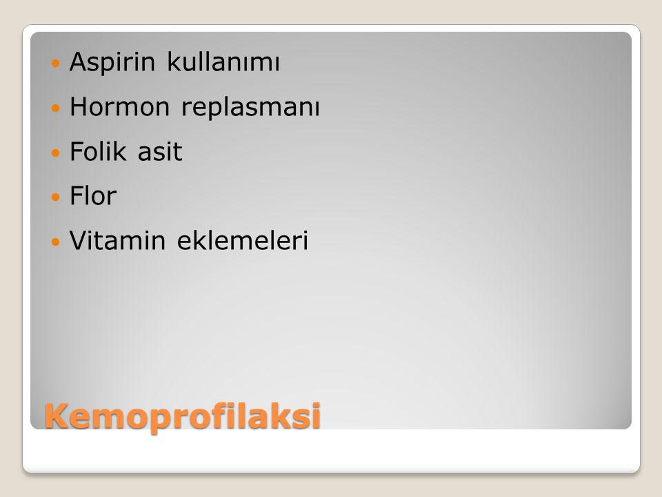 Kemoprofilaksi Aspirin kullanımı Hormon replasmanı Folik asit Flor