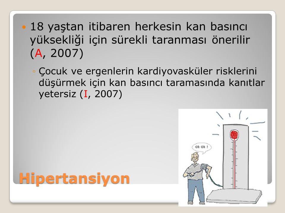 18 yaştan itibaren herkesin kan basıncı yüksekliği için sürekli taranması önerilir (A, 2007)