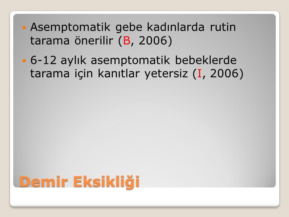 Asemptomatik gebe kadınlarda rutin tarama önerilir (B, 2006)