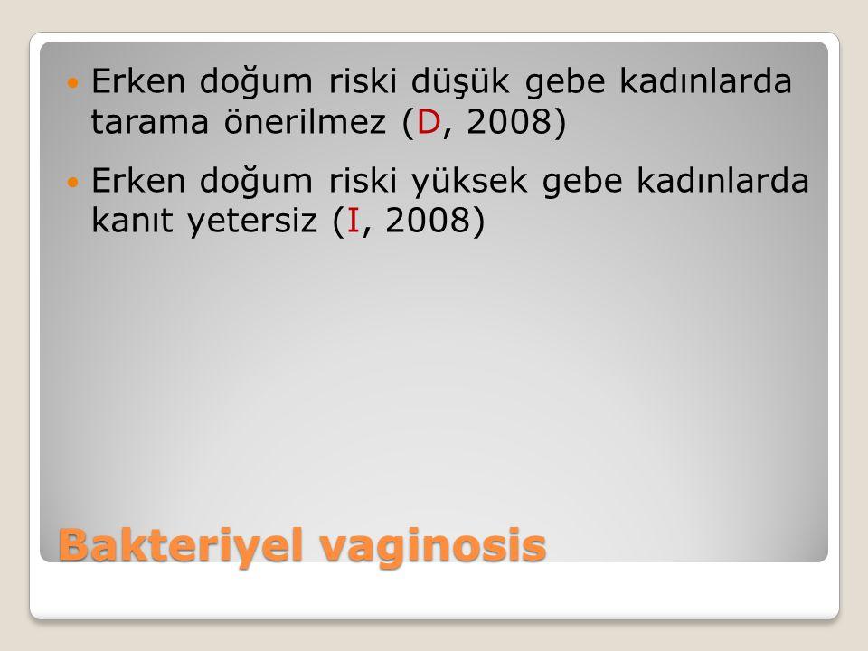 Erken doğum riski düşük gebe kadınlarda tarama önerilmez (D, 2008)
