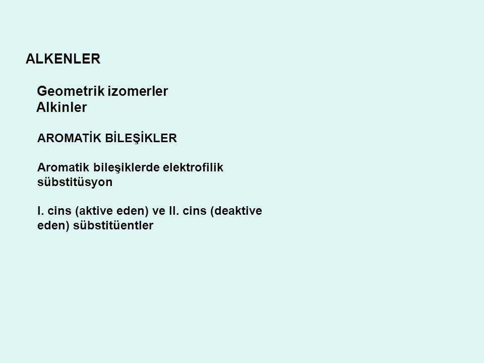 ALKENLER Geometrik izomerler Alkinler AROMATİK BİLEŞİKLER