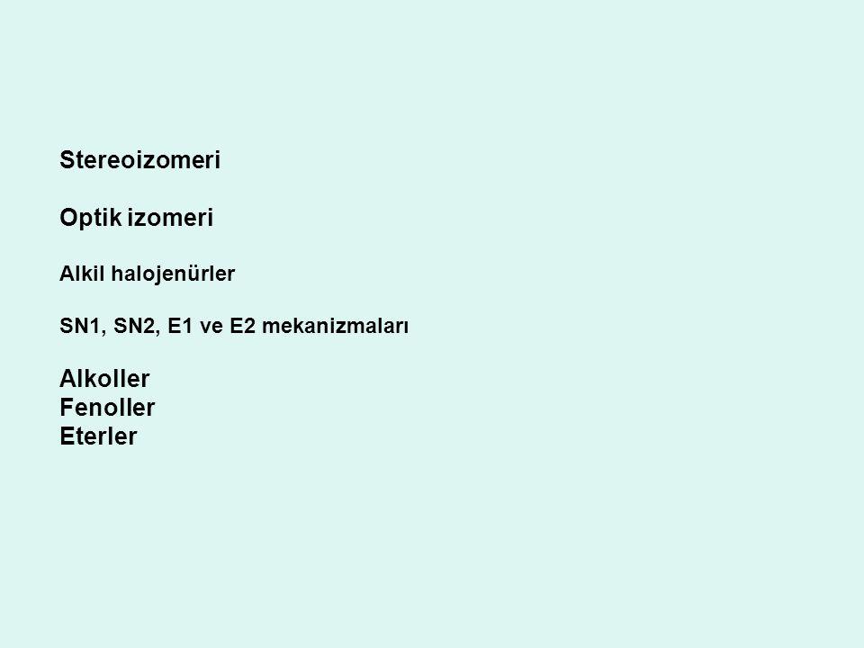 Stereoizomeri Optik izomeri Alkoller Fenoller Eterler