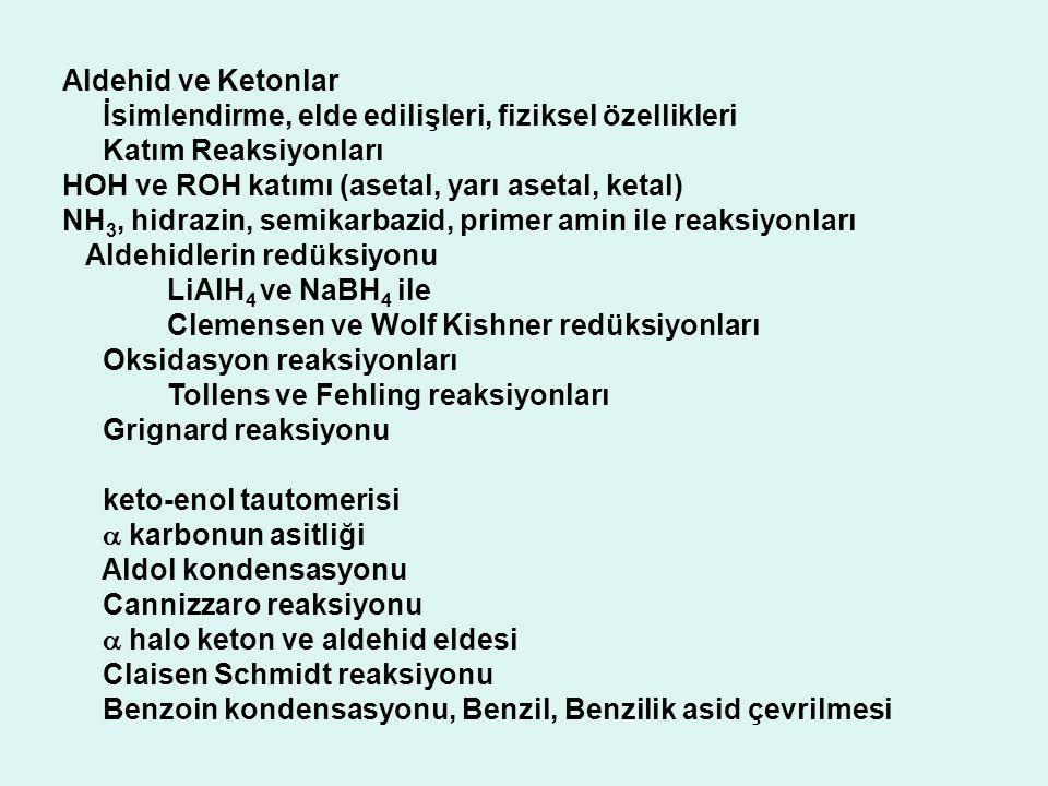 Aldehid ve Ketonlar İsimlendirme, elde edilişleri, fiziksel özellikleri. Katım Reaksiyonları. HOH ve ROH katımı (asetal, yarı asetal, ketal)