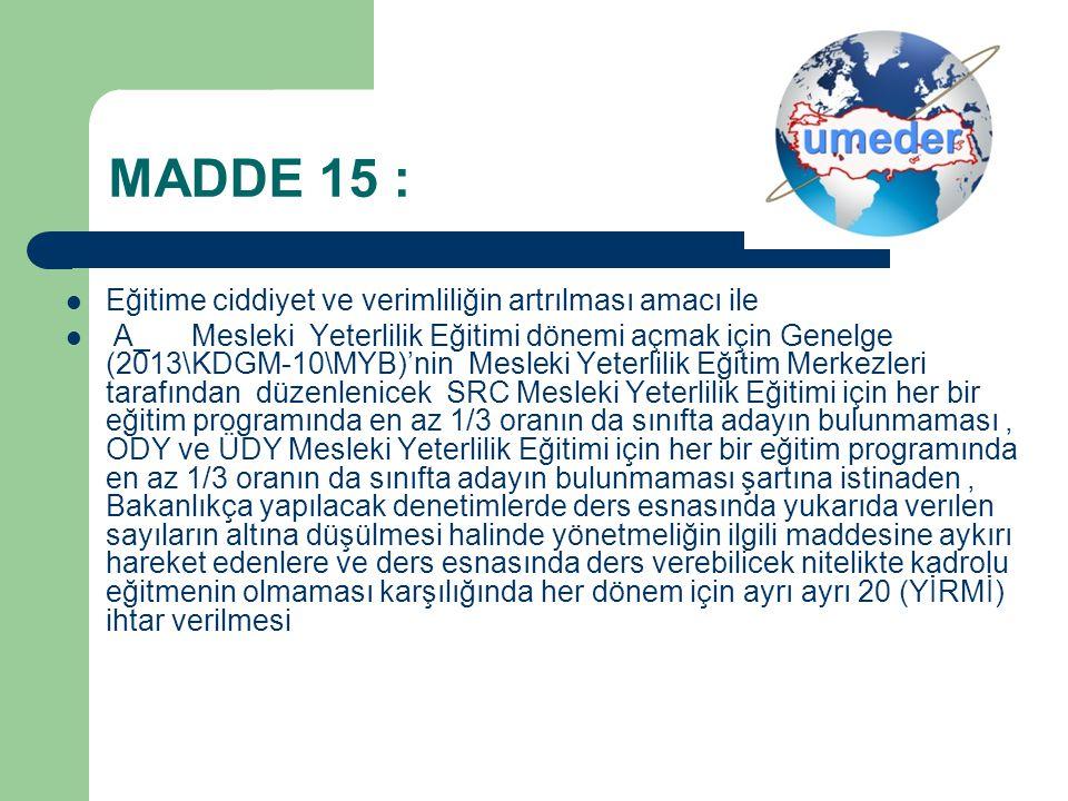 MADDE 15 : Eğitime ciddiyet ve verimliliğin artrılması amacı ile