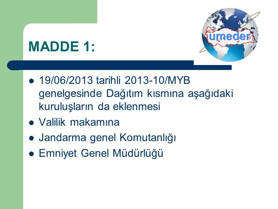 MADDE 1: 19/06/2013 tarihli 2013-10/MYB genelgesinde Dağıtım kısmına aşağıdaki kuruluşların da eklenmesi.