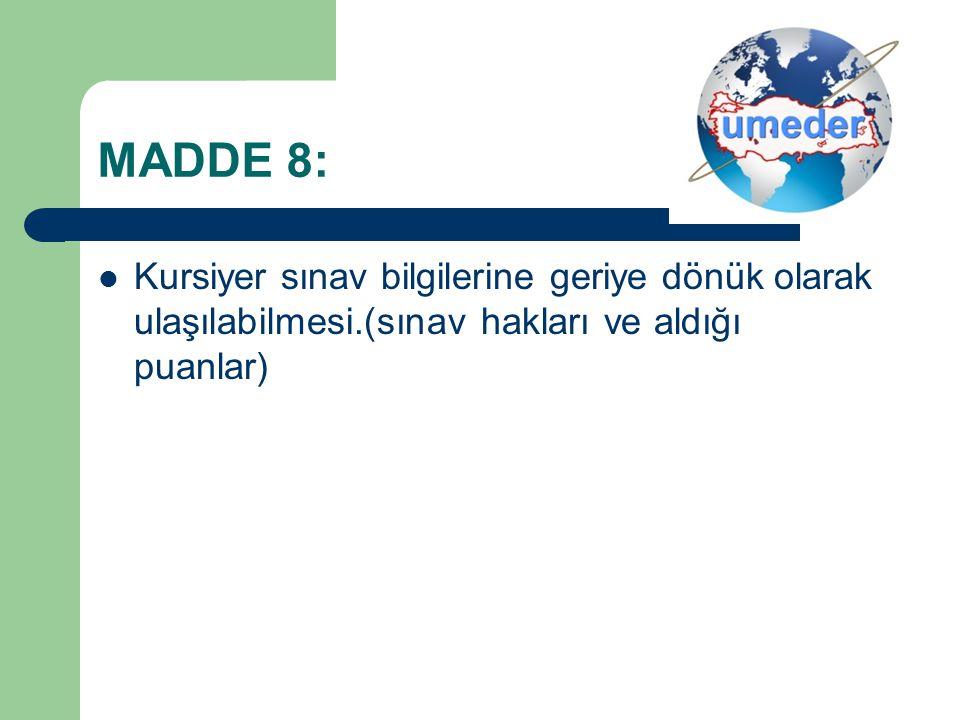 MADDE 8: Kursiyer sınav bilgilerine geriye dönük olarak ulaşılabilmesi.(sınav hakları ve aldığı puanlar)