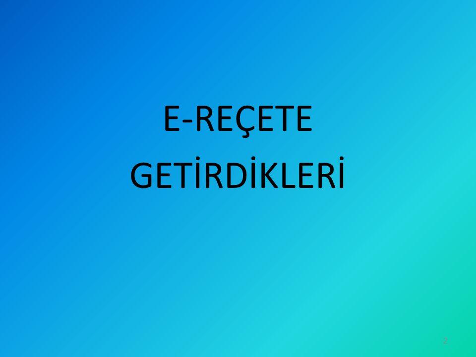 E-REÇETE GETİRDİKLERİ