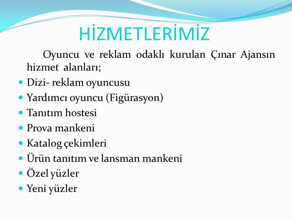HİZMETLERİMİZ Oyuncu ve reklam odaklı kurulan Çınar Ajansın hizmet alanları; Dizi- reklam oyuncusu.