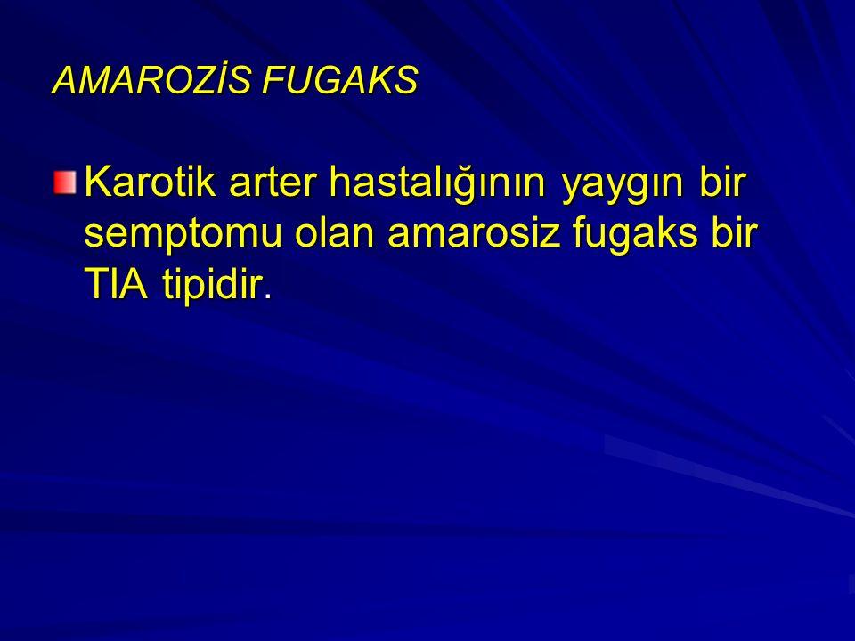 AMAROZİS FUGAKS Karotik arter hastalığının yaygın bir semptomu olan amarosiz fugaks bir TIA tipidir.