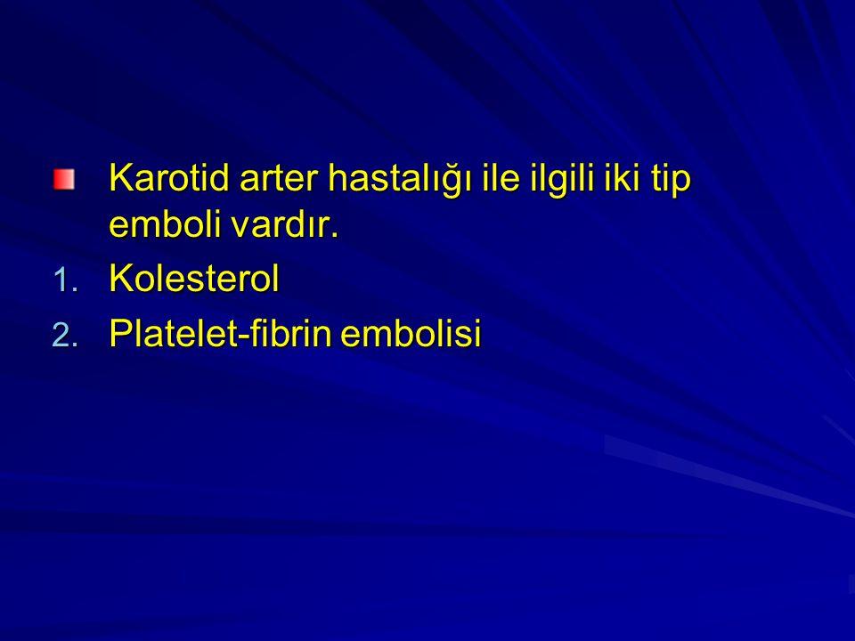 Karotid arter hastalığı ile ilgili iki tip emboli vardır.