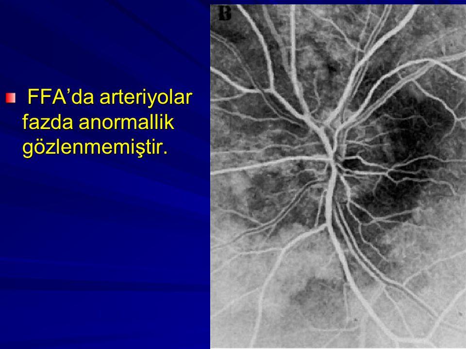 FFA'da arteriyolar fazda anormallik gözlenmemiştir.