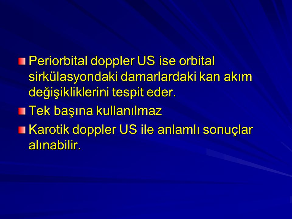 Periorbital doppler US ise orbital sirkülasyondaki damarlardaki kan akım değişikliklerini tespit eder.
