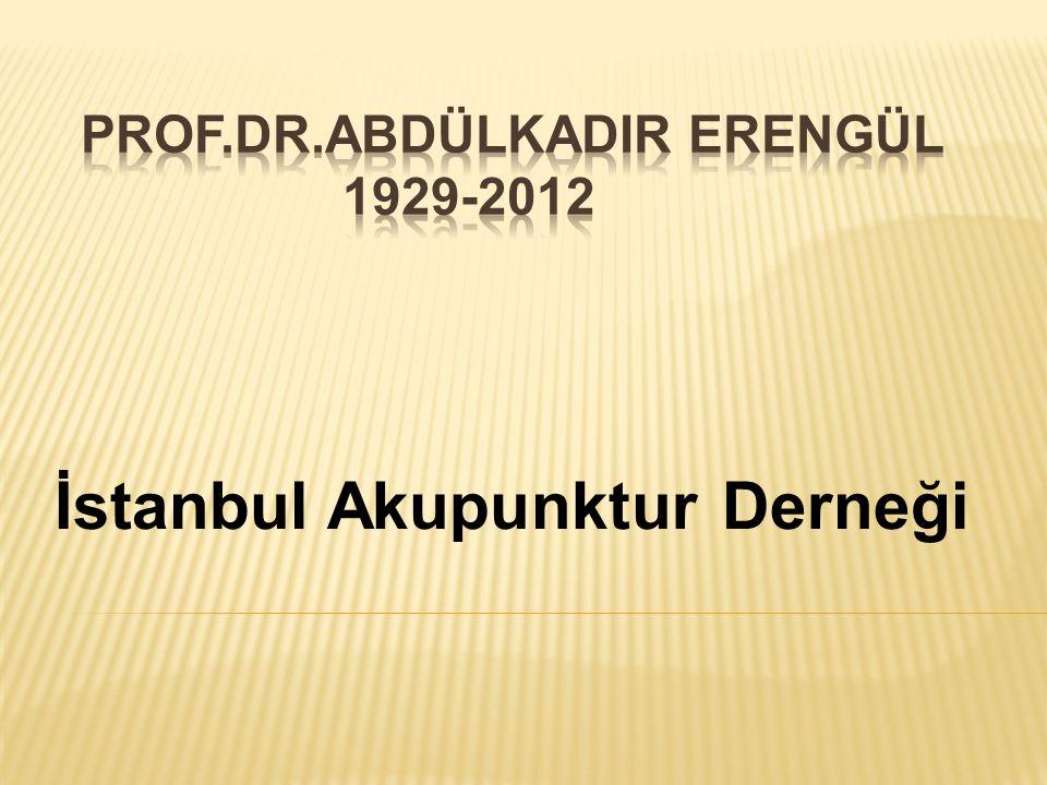 Prof.Dr.Abdülkadir Erengül 1929-2012